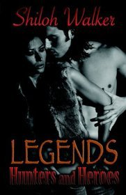 Legends: Hunters and Heroes by Shiloh Walker