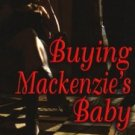 Buying Mackenzie's Baby by Kim Rees