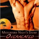 MIDSUMMER NIGHT'S STEAM: OVERHEATED by Maggie Casper, Lila Dubois, Dionne Galace, Nancy Lindquist