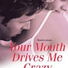 YOUR MOUTH DRIVES ME CRAZY by HelenKay Dimon