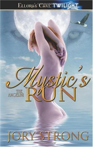 MYSTIC'S RUN (THE ANGELINI, BK. 3) by Jory Strong