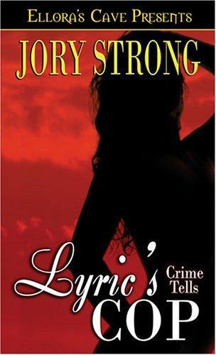 LYRIC'S COP (CRIME TELLS, BK. 1) by Jory Strong