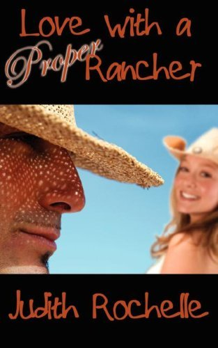 LOVE WITH A PROPER RANCHER by Judith Rochelle