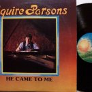 Parsons, Squire - He Came To Me - Vinyl LP Record - 1980 Contemporary Christian