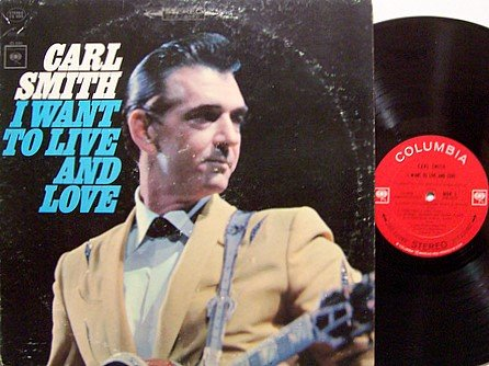 Smith, Carl - I Want To Live And Love - Vinyl LP Record - Country