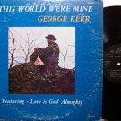 Kerr, George - If This World Were Mine - Vinyl LP Record - Black Gospel Soul Funk