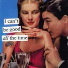 """I Can't be Good All the Time"" Blank Card with Envelope"