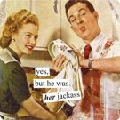"""""""Yes, But He Was Her Jackass"""" Magnet"""