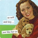 """""""So Soft and Tiny . . . Just Like Her Ex"""" Magnet"""