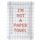 """I'm Not A Paper Towel"" Dish Towel"