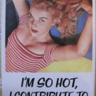 """I'm So Hot, I Contribute to Global Warming"" Square Magnet"