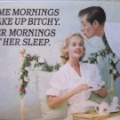 """""""Some Mornings I Wake Up Bitchy. Other Mornings I Let Her Sleep."""" Square Magnet"""