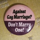 """""""Against Gay Marriage? Don't Marry One!"""" Button/Pin"""