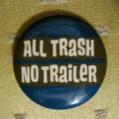 """All Trash No Trailer"" Button/Pin"