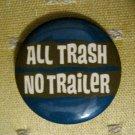"""""""All Trash No Trailer"""" Button/Pin"""
