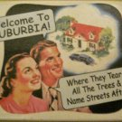 """Welcome to Suburbia!. . ."" Square Magnet"