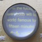 """In the Future Everybody will be World Famous for Fifteen Minutes"" Round Magnet"