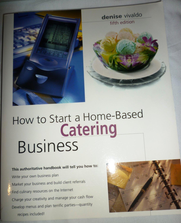 HOW TO START HOME BASED CATERING BUSINESS BY DENISE VIVALDO