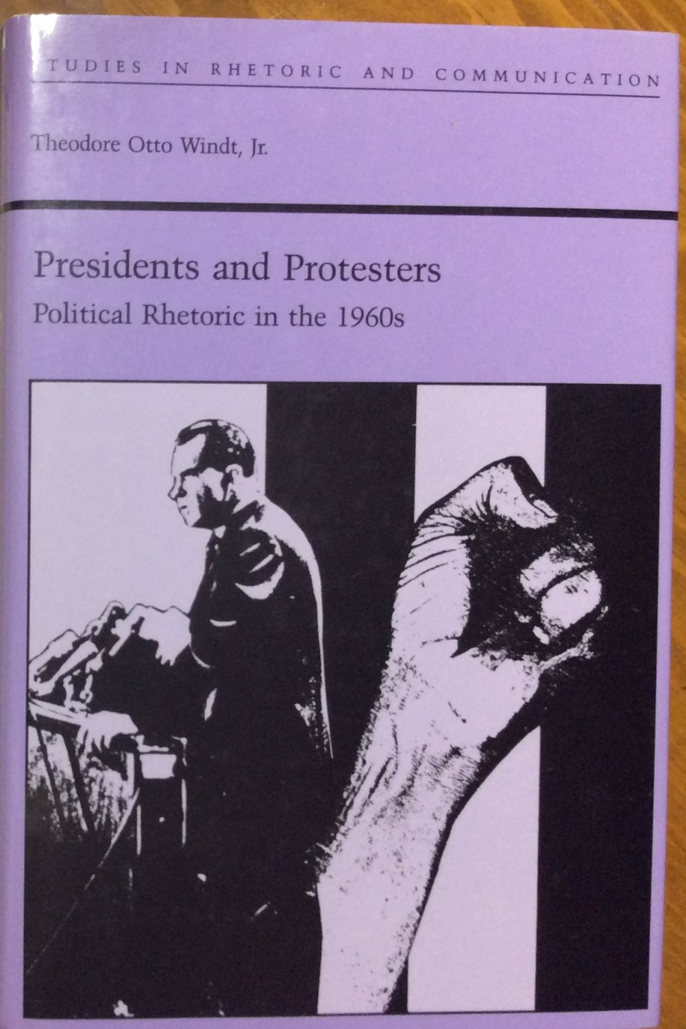 Book PRESIDENTS AND PROTESTORS: POLITICAL RHETORIC IN THE 1960S Otto Wendt HC 1ED Rhetoric Studies
