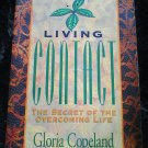 Living Contact The Secret of the Overcoming Life,Gloria Copeland,paperback 1997
