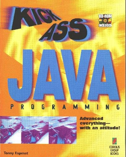 Kickass Java Programming: Cutting-Edge Java Techniques With an Attitude