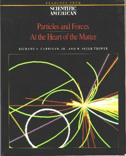 Particles and Forces: At the Heart of Matter : Readings from Scientific American Magazine