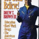 You Gotta Believe!: Education + Hard Work Minus Drugs = the American Dream, Price Includes S&H
