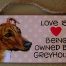 Greyhound Lover? Indoor Sign Love is...Being Owned by a Greyhound Price Includes S&H