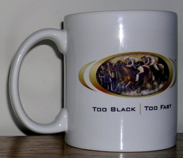 Too Black Too Fast Coffee Mug, Price Includes S&H