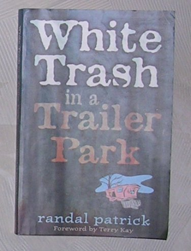 White Trash in a Trailer Park (Paperback) � August, 1995 by Randal Patrick, Price Includes S&H