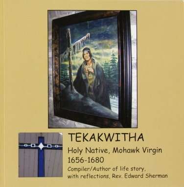 Tekakwitha: Holy Native, Mohawk Virgin 1656-1680 - by Rev. Edward Sherman. (Original Price: $12)