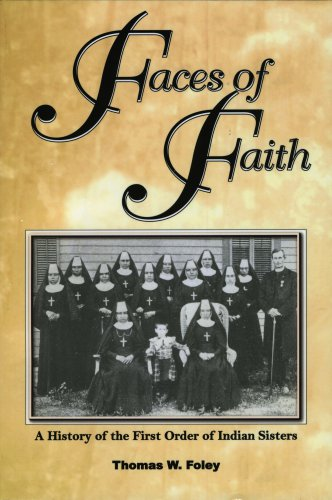 Faces of Faith: a History of the First Order of Indian Sisters, by T. Foley.  (Original Price: $12)