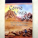 Come Unto Me Reflections from the Wilderness by James P. Gills ISBN= 1879938006