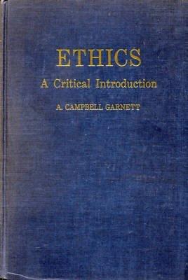 ETHICS: A CRITICAL INTRODUCTION By A. CAMPBELL GARNETT