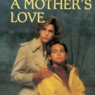 A MOTHER'S LOVE--HARLEQUIN SUPERROMANCE By JANICE KAISER