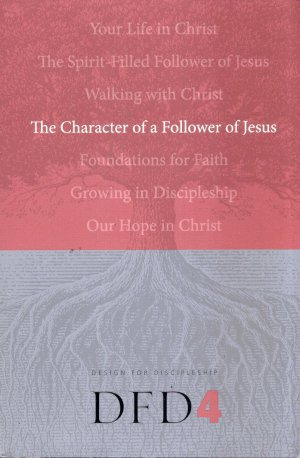 THE CHARACTER OF A FOLLOWER OF JESUS--DESIGN FOR DISCIPLESHIP