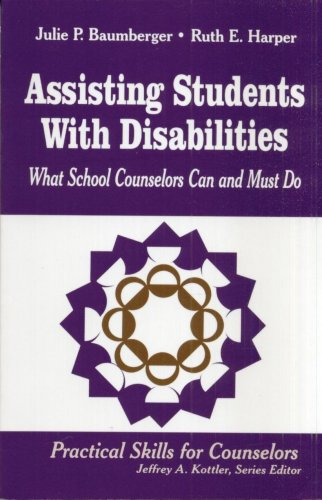 ASSISTING STUDENTS WITH DISABILITIES: WHAT SCHOOL COUNSELORS CAN AND MUST DO