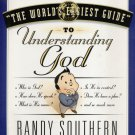 THE WORLD'S EASIEST GUIDE TO UNDERSTANDING GOD By RANDY SOUTHERN