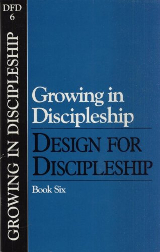 GROWING IN DISCIPLESHIP--DESIGN FOR DISCIPLESHIP--BOOK SIX