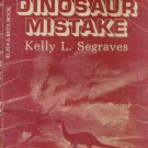 THE GREAT DINOSAUR MISTAKE By KELLY L. SEGRAVES