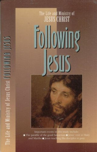 FOLLOWING JESUS--THE LIFE AND MINISTRY OF JESUS CHRIST