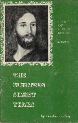 THE EIGHTEEN SILENT YEARS By GORDON LINDSAY