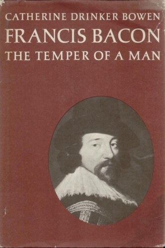 FRANCIS BACON--THE TEMPER OF A MAN By CATHERINE DRINKER BOWEN