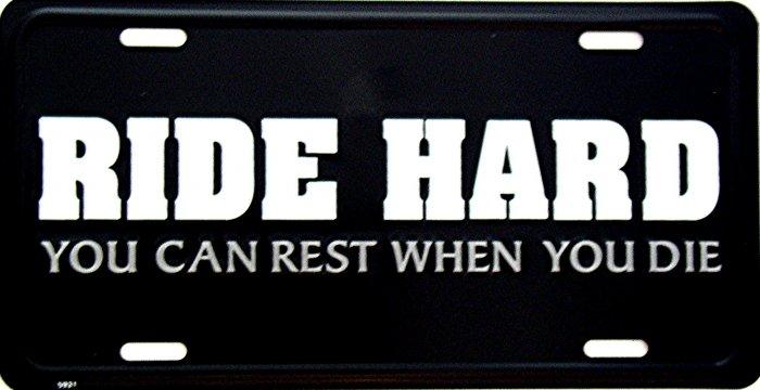 RIDE HARD REST WHEN YOU DIE LICENSE PLATES
