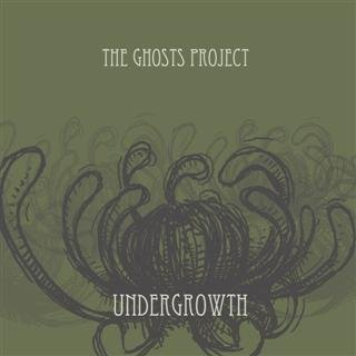 The Ghosts Project- Undergrowth ep