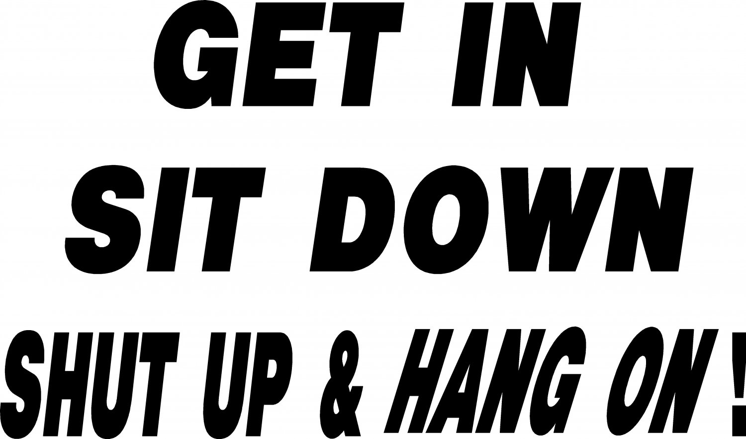 GET IN SIT DOWN SHUT UP AND HANG ON ! AUTO TRUCK VINYL DECAL STICKER
