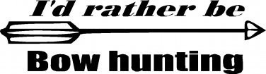 """i'd rather be bow hunting vinyl decal sticker 9"""" wide!"""