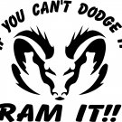 "DODGE RAM CAN'T DODGE IT RAM IT 4X4 OFF ROAD TRUCK 11"" WIDE VINYL STICKER"