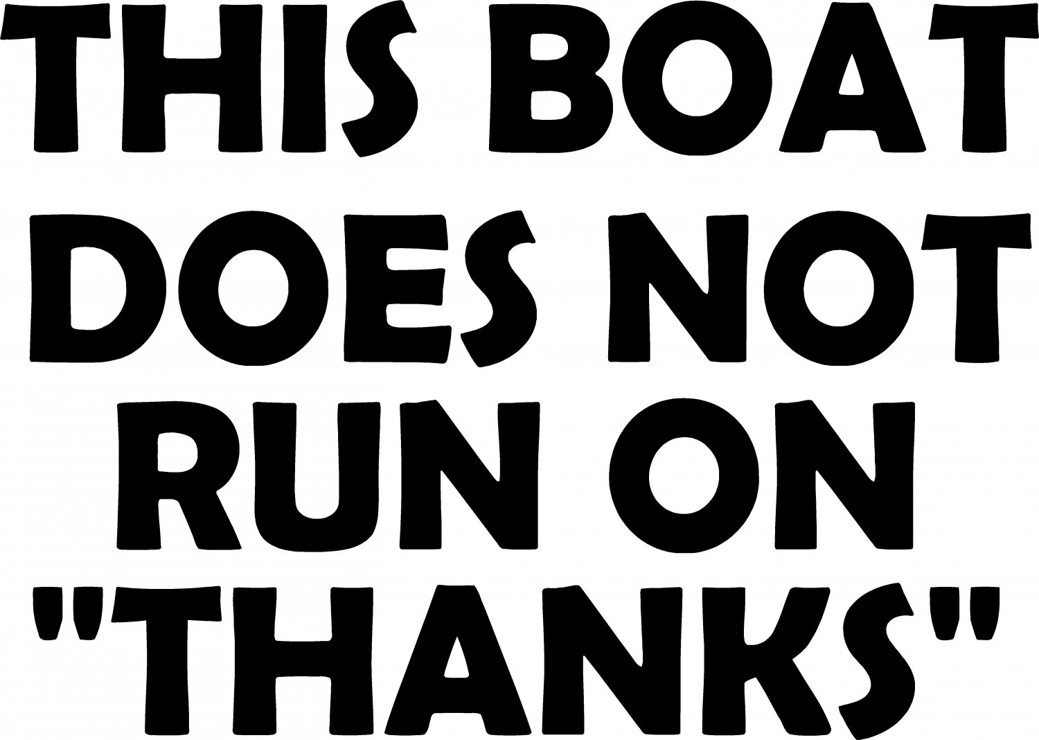 THIS BOAT DOES NOT RUN ON THANKS VINYL DECAL STICKER