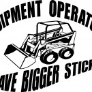CONSTRUCTION HEAVY EQUIPMENT OPERATORS HAVE BIGGER STICKS VINYL DECAL STICKER